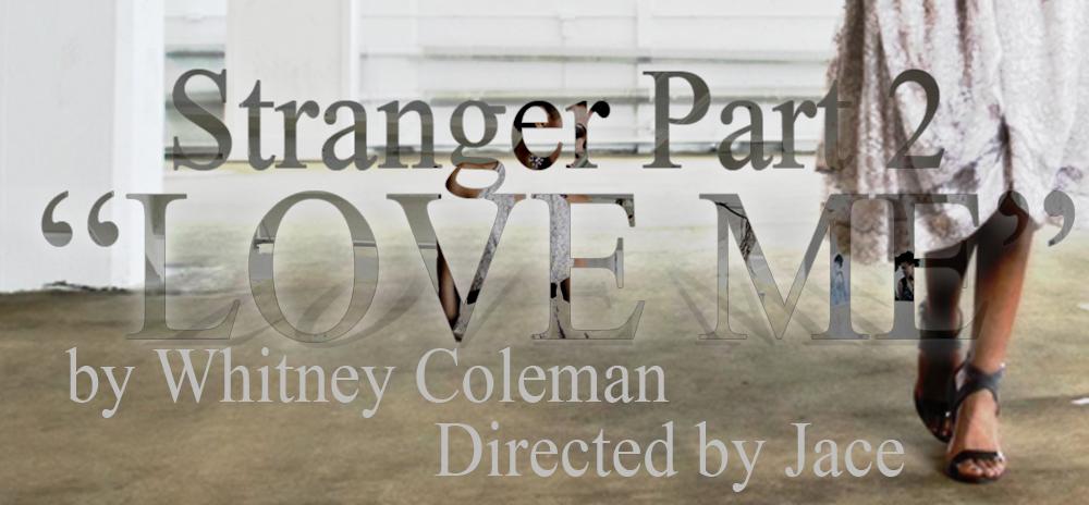 Whitney Coleman - Stranger Pt. 2 Love Me